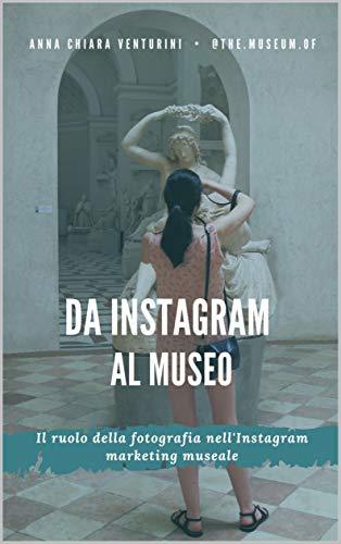 Da Instagram al museo: Il ruolo della fotografia nell'Instagram marketing museale