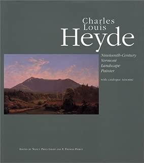 Charles Louis Heyde : Nineteenth-Century Vermont Landscape Painter [ with catalog raisonne]