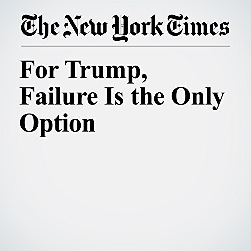For Trump, Failure Is the Only Option copertina