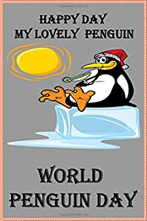 World Penguin Day:happy day my lovely Penguin happy gift: journal /120 lined pages/9*6 inches/soft cover matte finish