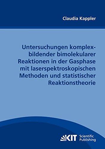 Untersuchungen komplexbildender bimolekularer Reaktionen in der Gasphase mit laserspektroskopischen Methoden und statistischer Reaktionstheorie