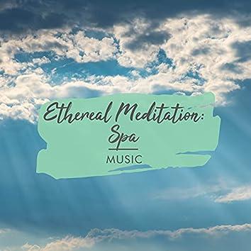 Ethereal Meditation: Spa Music
