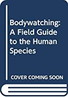 Bodywatching: A Field Guide to the Human Species
