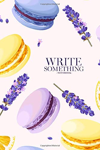 Notebook - Write something: Pastel macarons notebook, Daily Journal, Composition Book Journal, College Ruled Paper, 6 x 9 inches (100sheets)