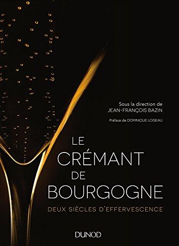 Le Crémant de Bourgogne - Deux siècles deffervescence: Deux siècles deffervescence