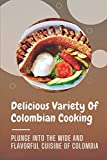 Delicious Variety Of Colombian Cooking: Plunge Into The Wide And Flavorful Cuisine Of Colombia: Colombian Pork Recipes