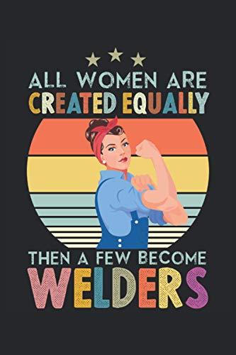 Todas las mujeres son creadas por igual y luego algunas se convierten en soldadores: Planificador de cuaderno con cuadrícula de puntos, 120 páginas, 15, 24 cm x 22, 86 cm, regalo