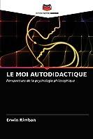 LE MOI AUTODIDACTIQUE: Perspectives de la psychologie philosophique