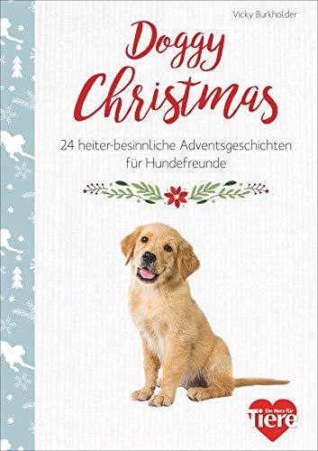 Doggy Christmas. 24 besinnliche Adventsgeschichten für Hundefreunde. Spannende und heitere Kurzgeschichten und tolle adventliche Hunde-Fotografien für ... Adventsgeschichten für Hundefreunde