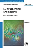Electrochemical Engineering: From Discovery to Product (Advances in Electrochemical Sciences and Engineering)