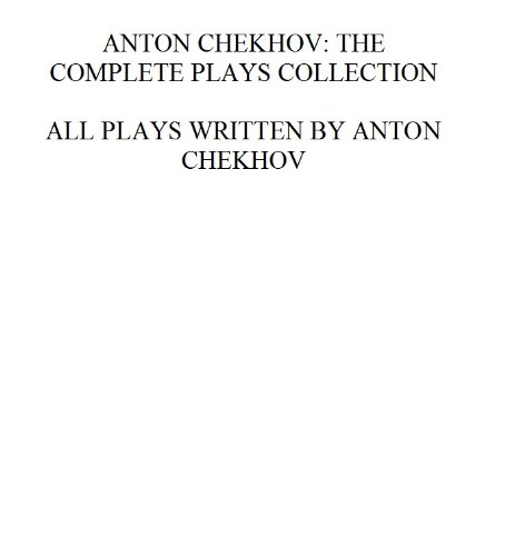 Anton Chekhov: The Complete Plays Collection