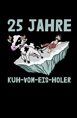 25 Jahre Kuh-vom-Eis-Holer: Notizbuch mit 120 Seiten linierten Papier (5.5x8,5 Zoll, ca. DIN A5 / 13.97 x 21.59 cm) 25 Jahre Jubiläum Dienstjubiläum Kuh Eis Firmenjubiläum