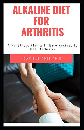 ALKALINE DIET FOR ARTHRITIS: How to Heal from Arthritis with the Acid Alkaline Diet for Beginners: