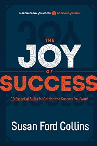 The Joy of Success: 10 Essential Skills for Getting the Success You Want (The Technology of Success Book Series) (Volume 1)