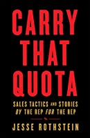 Carry That Quota: Sales Tactics and Stories By the Rep For the Rep