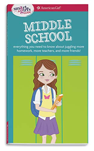 A Smart Girl's Guide: Middle School (Revised): Everything You Need to Know About Juggling More Homework, More Teachers, and More Friends! (Smart Girl's Guides)