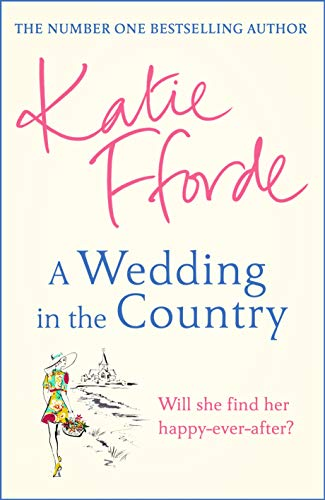 A Wedding in the Country: From the #1 bestselling author of uplifting feel-good fiction by [Katie Fforde]