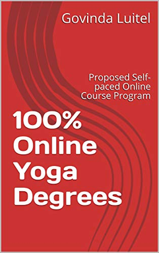 100{a5546ff22592e40ea5790d5c86a7c2efe90b3be3ddb6db9dfc9601c6e3cba933} Online Yoga Degrees: Proposed Self-paced Online Course Program (Govinda Book 17) (English Edition)