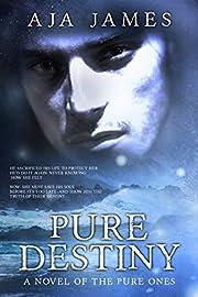 Pure Destiny: A Novel of the Pure Ones (Pure/Dark Ones Book 16)