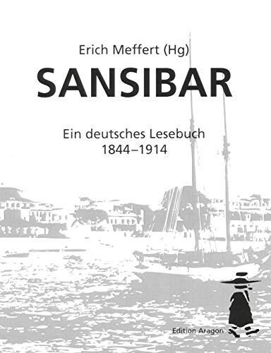Sansibar: Ein deutsches Lesebuch 1844 - 1914 (German Edition)