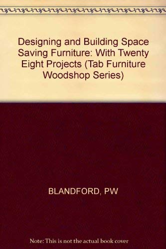 Designing and Building Space-Saving Furniture, With 28 Projects: With Twenty Eight Projects (Tab Furniture Woodshop Series)