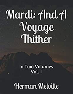 Mardi: And A Voyage Thither: In Two Volumes Vol. I