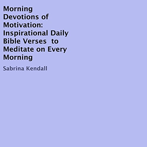 Morning Devotions of Motivation: Inspirational Daily Bible Verses to Meditate on Every Morning audiobook cover art