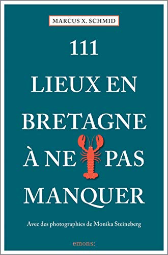 111 Lieux en Bretagne à ne pas manquer: Guide touristique