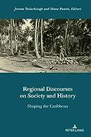 Regional Discourses on Society and History: Shaping the Caribbean