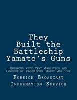 They Built the Battleship Yamato's Guns: Enhanced With Text Analytics and Content by Pagekicker Robot Jellicoe