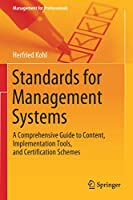 Standards for Management Systems: A Comprehensive Guide to Content, Implementation Tools, and Certification Schemes (Management for Professionals)