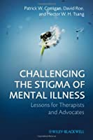 Challenging the Stigma of Mental Illness: Lessons for Therapists and Advocates by Patrick W. Corrigan David Roe Hector W. H. Tsang(2011-02-14)