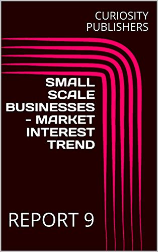 SMALL SCALE BUSINESSES - MARKET INTEREST TREND: REPORT 9 (English Edition)