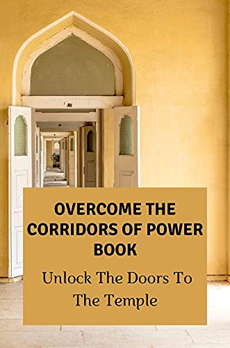 Overcome The Corridors Of Power Book: Unlock The Doors To The Temple: The Power Of Influence (English Edition)