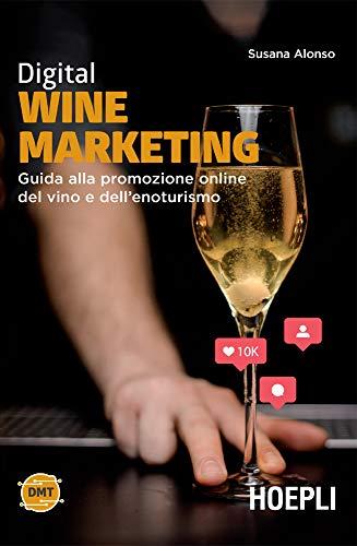 Digital wine marketing: Guida alla promozione online del vino e dell'enoturismo (Italian Edition)