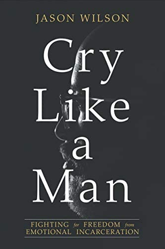 Cry Like a Man Fighting for Freedom from Emotional Incarceration product image