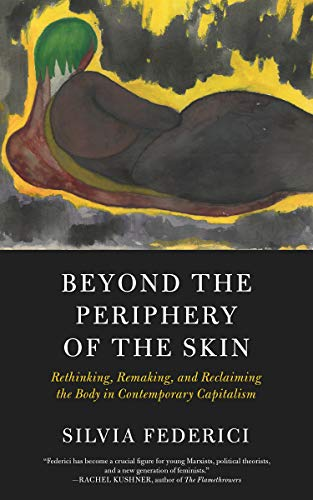 Beyond the Periphery of the Skin: Rethinking, Remaking, and Reclaiming the Body in Contemporary Capitalism: Rethinking, Remaking, Reclaiming the Body in ... Capitalism (Kairos) (English Edition)