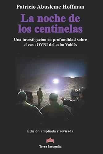 La noche de los centinelas: Una investigación en profundidad sobre el caso OVNI del cabo Valdés