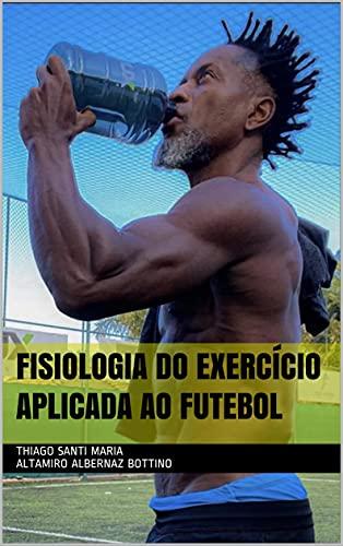 FISIOLOGIA DO EXERCÍCIO APLICADA AO FUTEBOL