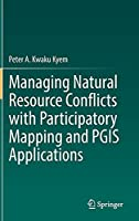 Managing Natural Resource Conflicts with Participatory Mapping and PGIS Applications