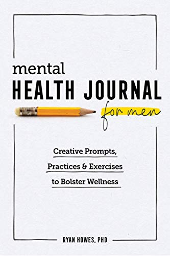 Mental Health Journal for Men: Creative Prompts, Practices, and Exercises to Bolster Wellness