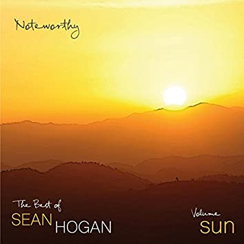 """Noteworthy"" the Best of Sean Hogan (Volume Sun)"