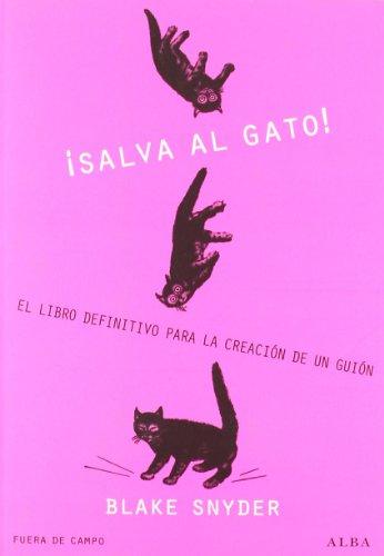 ¡Salva al gato!: El libro definitivo para la creación de un guión (Fuera de Campo)