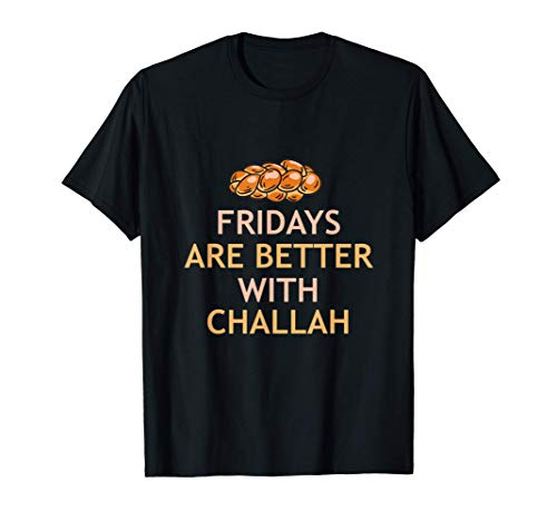 Fridays Better With Challah Jewish Bread Baker Hanukkah T-Shirt