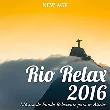 Rio Relax 2016: Musica Relaxante de Fundo para os Atletas para Aumentar a Concentração e Remover Todas as Distrações