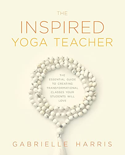 Compare Textbook Prices for The Inspired Yoga Teacher: The Essential Guide to Creating Transformational Classes your Students will Love The Language of Yin  ISBN 9780473569112 by Harris, Gabrielle