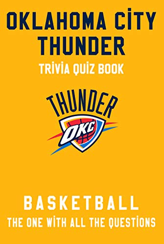Oklahoma City Thunder Trivia Quiz Book - Basketball - The One With All The Questions: NBA Basketball Fan - Gift for fan of Oklahoma City Thunder (English Edition)