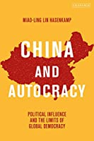 China and Autocracy: Political Influence and the Limits of Global Democracy