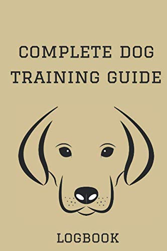 Complete Dog Training Guide: 13 Obedience Training Commands That Reinforces Good Behavior, Logbook, Dog Training Record Logbook