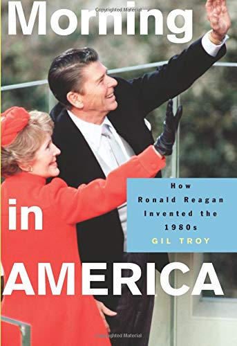 Morning in America: How Ronald Reagan Invented the 1980s...